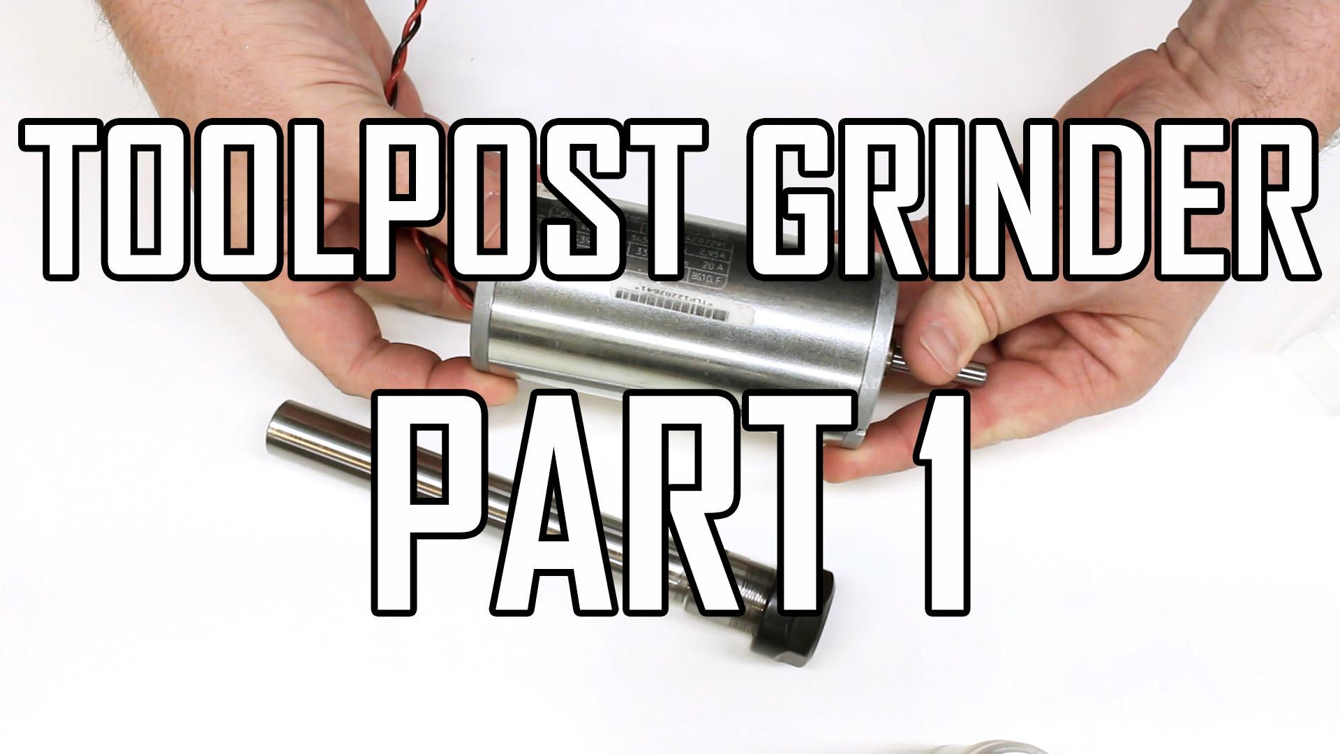 Toolpost Grinder Build Part 1: Introduction