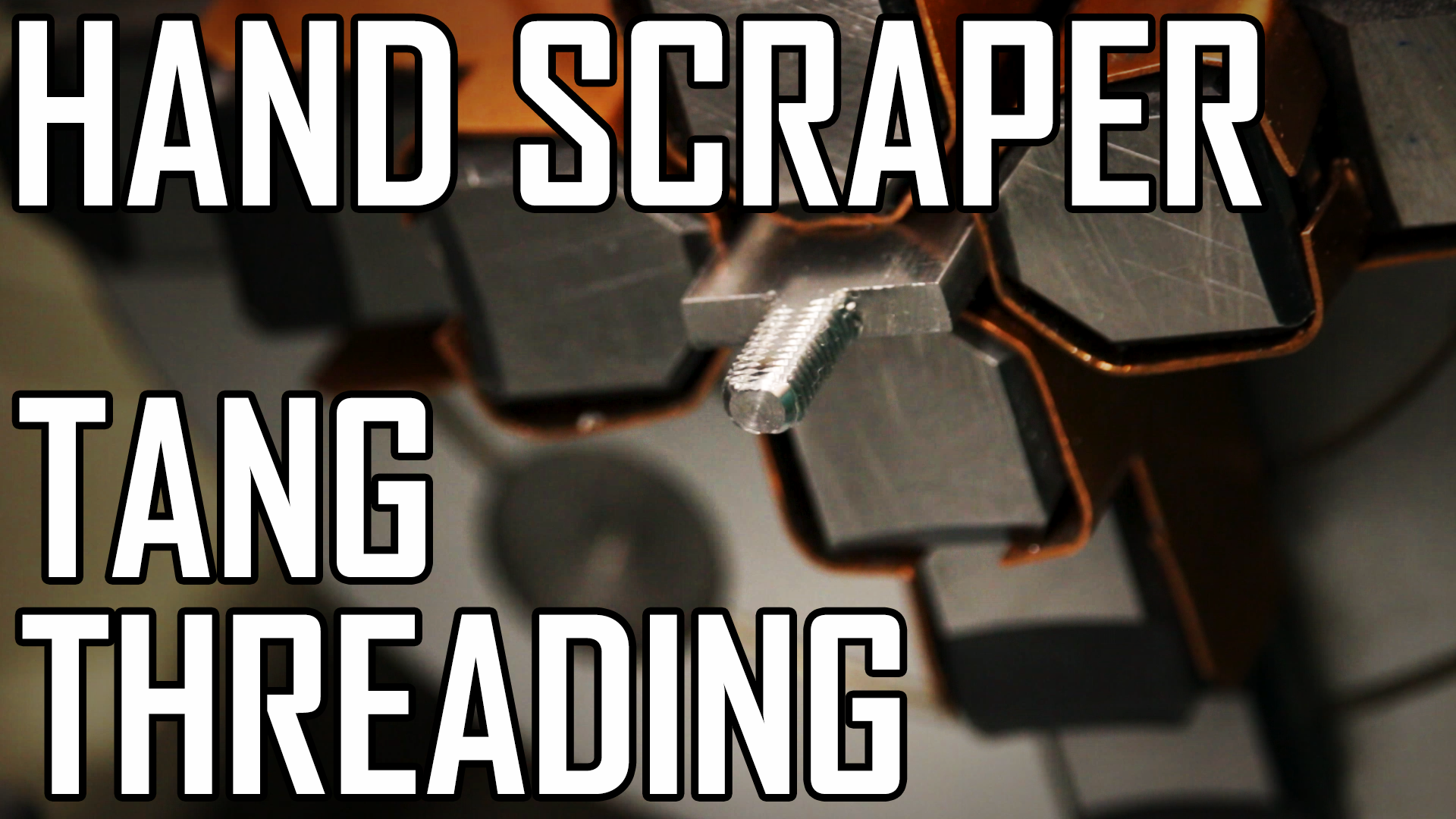 Hand Scraper 2: Threading the Tang