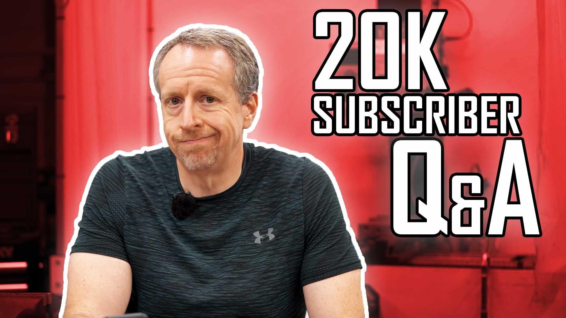 20,000 Subscriber Q&A Extravaganza